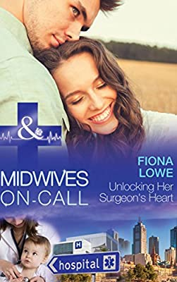 Unlocking Her Surgeon's Heart (Mills & Boon Medical) (Midwives On-Call - Book 7)