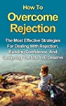 How To Overcome Rejection: The Most E...