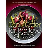 For The Love of Food: Vegetarian Recipes from the Heartby Denis Cotter