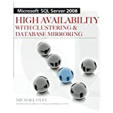 Microsoft SQL Server 2008 High Availability with Clustering & Database Mirroring: High Availability with Clustering and Database Mirroringby Michael Otey