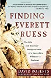 Finding Everett Ruess: The Life and Unsolved Disappearance of a Legendary Wilderness Explorer (0307591778) by Roberts, David
