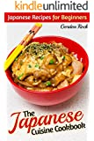 The Japanese Cuisine Cookbook: Japanese Recipes for Beginners (Japanese Cooking)