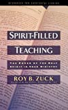 Spirit-filled Teaching The Power Of The Holy Spirit In Your Ministry (0849915600) by Zuck, Roy B.