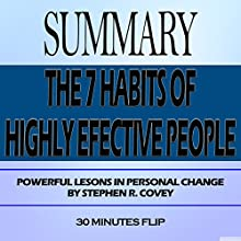Summary of The 7 Habits of Highly Effective People: Powerful Lessons in Personal Change by Stephen R. Covey | Livre audio Auteur(s) :  30 Minutes Flip Narrateur(s) : Don Hoeksema