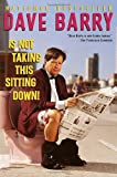 Dave Barry Is Not Taking This Sitting Down (0345444108) by Barry, Dave