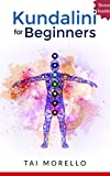 Kundalini: Kundalini for Beginners: The Ultimate Guide to Awaken Your Kundalini, Heal Yourself and Radiate Energy (kundalini yoga, kundalini awakening, ... for beginners, spiritual awakening)