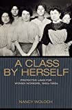 A Class by Herself: Protective Laws for Women Workers, 1890s-1990s (Politics and Society in Twentieth-Century America)