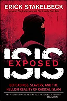 Stakelbeck – ISIS Exposed: Beheadings, Slavery, and the Hellish Reality of Radical Islam