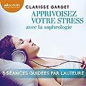 Apprivoisez votre stress avec la sophrologie | Livre audio Auteur(s) : Clarisse Gardet Narrateur(s) : Clarisse Gardet