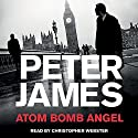 Atom Bomb Angel Audiobook by Peter James Narrated by Christopher Webster