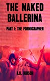 The Naked Ballerina Part I: The Pornographer