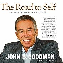 The Road to Self Audiobook by John B. Goodman Narrated by John B. Goodman
