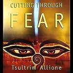 Cutting Through Fear | Tsultrim Allione