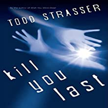 Kill You Last Audiobook by Todd Strasser Narrated by Emily Bauer
