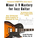 Minor ii V Mastery for Jazz Guitar: The Definitive Study Guide to Bebop Guitar Soloing (Fundamental Changes in Jazz Guitar) ~ Joseph Alexander