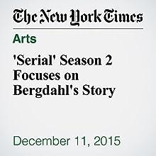 'Serial' Season 2 Focuses on Bergdahl's Story Other by Richard A. Oppel Jr., John Koblin Narrated by Fleet Cooper