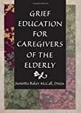 img - for Grief Education for Caregivers of the Elderly (Haworth Religion and Mental Health) by Harold G Koenig (1998-12-28) book / textbook / text book