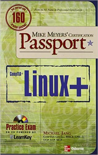 Mike Meyers' Linux+ Certification Passport (Mike Meyers' Certficiation Passport) written by Michael Jang
