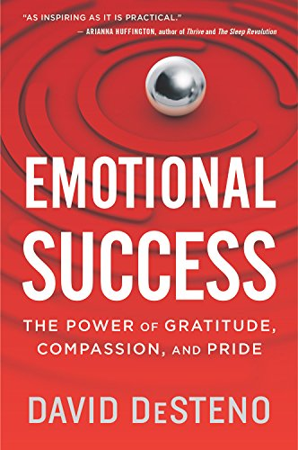 Emotional Success The Power of Gratitude, Compassion, and Pride [DeSteno, David] (Tapa Blanda)
