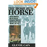 The Home Run Horse: Inside America's Billion-Dollar Racehorse Industry and the High-Stakes Dreams that Fuel It...