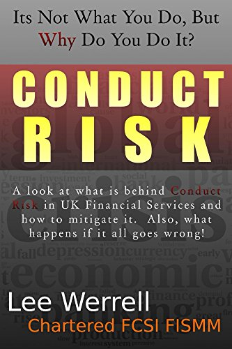 Lee Werrell - Conduct Risk: It's Not What You Do, But WHY You Do It