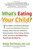 Whats Eating Your Child?: The Hidden Connection Between Food and Childhood Ailments [Paperback] [2011] 1 Ed. Kelly Dorfman