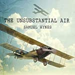 The Unsubstantial Air: American Fliers in the First World War | Samuel Hynes