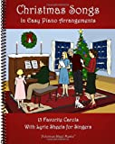 img - for Christmas Songs in Easy Piano Arrangements: 15 Favorite Carols with Lyric Sheets for Singers book / textbook / text book