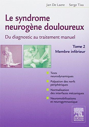 Le syndrome neurogène douloureux : De diagnostic au traitement manuel - Tome 2, membre inférieur