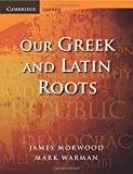 Our Greek and Latin Roots (Cambridge Latin Texts)