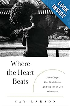 Where the Heart Beats: John Cage, Zen Buddhism, and the Inner Life of Artists book