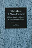 The Muse of Abandonment: Origin, Identity, Mastery, in Five American Poets