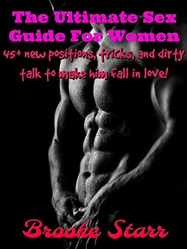 The Ultimate Sex Guide For Women: 45+ New Positions, Tricks, and Dirty Talk to Make Him Fall in Love