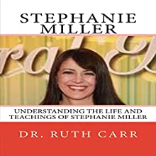 Stephanie Miller: Understanding the Life and Teachings of Stephanie Miller - Actress, Radio Personally, Political Activist, and American Patriot Audiobook by Dr. Ruth Carr Narrated by Michelle Unger