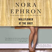 Wallflower at the Orgy Audiobook by Nora Ephron Narrated by Kathe Mazur