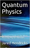 img - for Quantum Physics: Beginner's Guide to the Most Amazing Physics Theories book / textbook / text book
