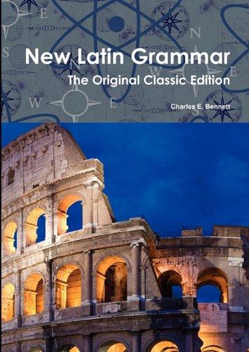 New Latin Grammar - The Original Classic Edition (Latin Edition)