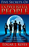 Five Secrets Of Powerful People: How To Boost Your Influence, Network, And Career Immediately (personal development, success principles, successful people, happy people, influence, network, career)