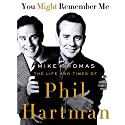You Might Remember Me: The Life and Times of Phil Hartman Audiobook by Mike Thomas Narrated by Corey Snow
