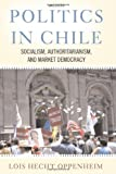 img - for Politics In Chile: Socialism, Authoritarianism, and Market Democracy book / textbook / text book