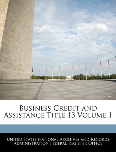 Business Credit and Assistance Title 13 Volume 1