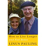How to Live Longer and Feel Better ~ Linus Pauling