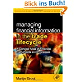 Managing Financial Information in the Trade Lifecycle: A Concise Atlas of Financial Instruments and Processes...