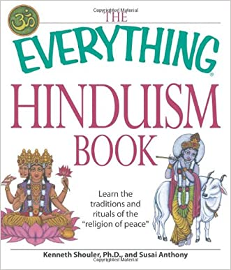 "The Everything Hinduism Book: Learn the traditions and rituals of the ""religion of peace"" written by Kenneth Schouler"