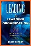 img - for By Casey Reason Leading a Learning Organization: The Science of Working with Others [Paperback] book / textbook / text book