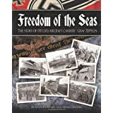 Freedom of the Seas: The Story of Hitler's Aircraft Carrier - Graf Zeppelinby Stephen Burke