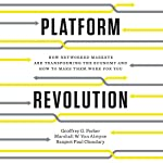 Platform Revolution: How Networked Markets Are Transforming the Economy - and How to Make Them Work for You | Geoffrey G. Parker,Marshall W. Van Alstyne,Sangeet Paul Choudary