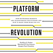 Platform Revolution: How Networked Markets Are Transforming the Economy - and How to Make Them Work for You | [Geoffrey G. Parker, Marshall W. Van Alstyne, Sangeet Paul Choudary]
