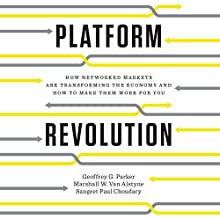 Platform Revolution: How Networked Markets Are Transforming the Economy - and How to Make Them Work for You Audiobook by Geoffrey G. Parker, Marshall W. Van Alstyne, Sangeet Paul Choudary Narrated by James Foster