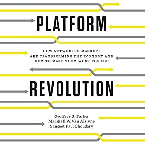 Platform Revolution: How Networked Markets Are Transforming the Economy - and How to Make Them Work for You Hörbuch von Geoffrey G. Parker, Marshall W. Van Alstyne, Sangeet Paul Choudary Gesprochen von: James Foster
